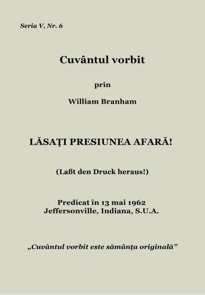 Evanghelia.ro - William Branham - Lasati presiunea afara