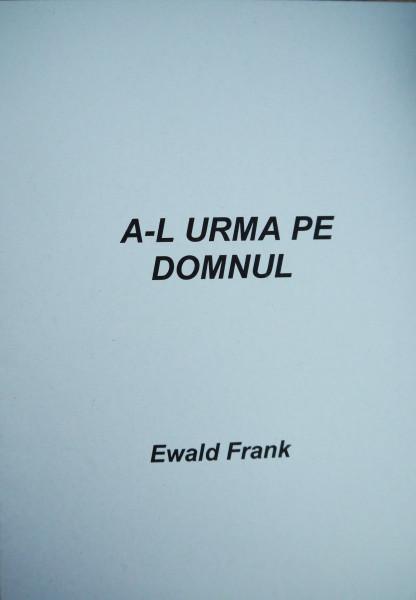 Evanghelia.ro - Ewald Frank - A-L urma pe Domnul